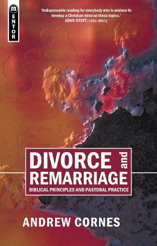 Divorce And Remarriage: Biblical Principles and Pastoral Practice (Paperback)