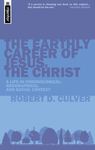 The The Earthly Career of Jesus, the Christ: A Life in Chronological, Geographical and Social Context (Paperback)