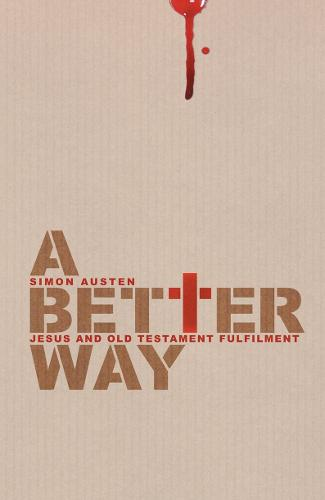 A Better Way: Jesus and Old Testament Fulfilment (Paperback)