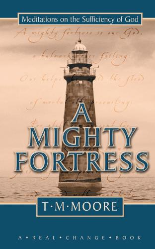A Mighty Fortress: Meditations on the Sufficency of God (Hardback)