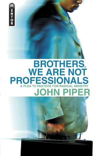 Brothers, We Are Not Professionals: A Plea to Pastors for the Radical Ministry (Paperback)