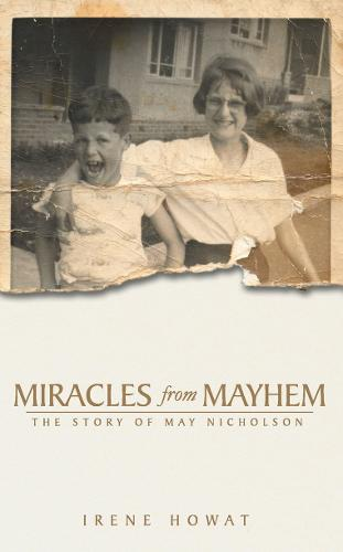 Miracles from Mayhem: The story of May Nicholson - Biography (Paperback)