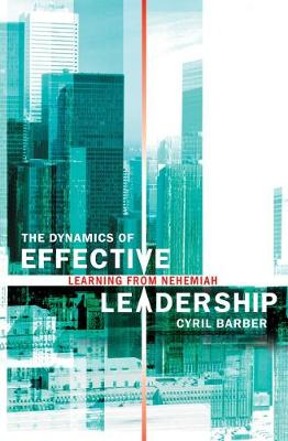 The Dynamics of Effective Leadership Learning from Nehemiah (Paperback)