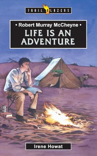 Robert Murray McCheyne: Life Is An Adventure - Trail Blazers (Paperback)