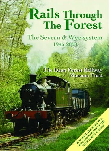 Rails to the Forest: The Severn & Wye Railway, Berkeley Road to Norchard 1945-2010 - Railway Heritage (Paperback)