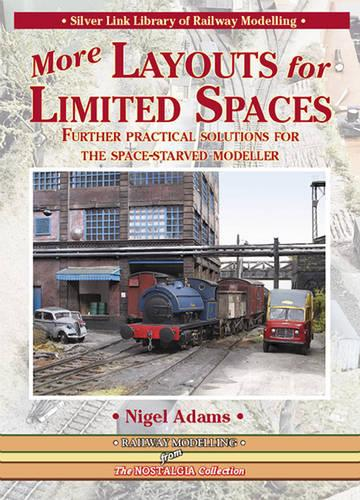 More Layouts for Limited Spaces: Further Practical Solutions for the Space-Starved Modeller - Library of Railway Modelling (Paperback)