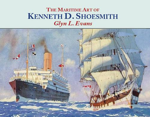 The Maritime Art of Kenneth D. Shoesmith - Maritime Heritage (Hardback)