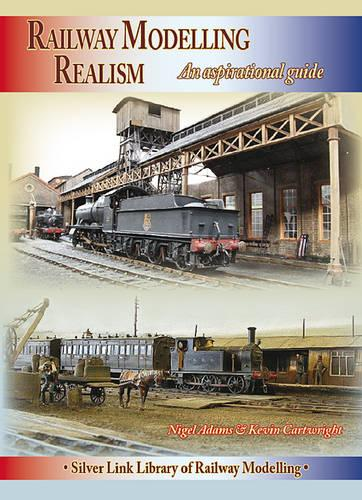 Railway Modelling Realism: An Aspirational Guide - Library of Railway Modelling (Paperback)