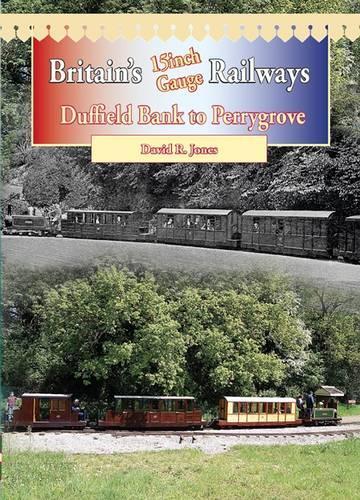Britain's 15 Inch Gauge Railways: Duffield Bank to Perrygrove - Railway Heritage (Paperback)