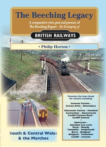 The Beeching Legacy: South & Central Wales and The Marches 3: A Comparative View, Past and Present of the Beeching Report - Railway Heritage (Paperback)