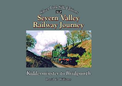 Severn Valley Railway Journey: Kidderminster to Bridgnorth - Silver Link Silk Edition (Hardback)