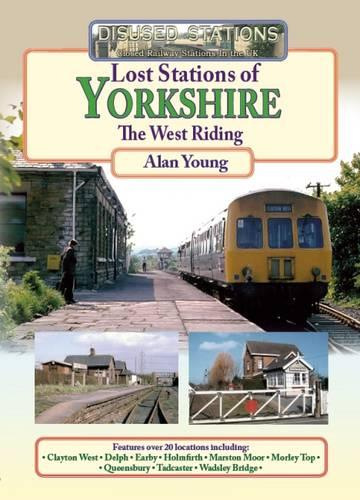 Lost Stations of Yorkshire the West Riding - Disused Stations 4 (Paperback)