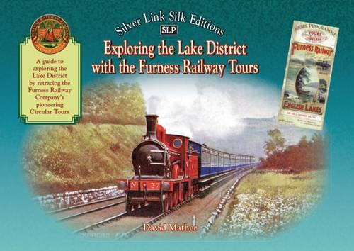 Exploring the Lake District with the Furness Railway Tours: An Illustrated Guide - Silver Link Silk Edition (Hardback)