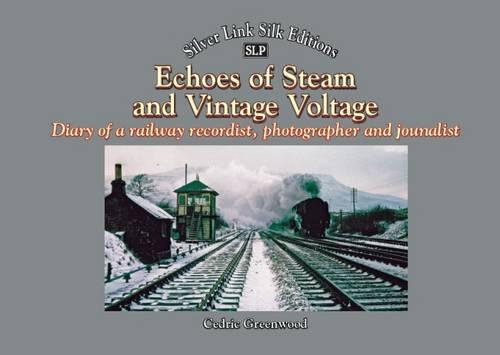 Echoes of Steam and Vintage Voltage: Diary of a Railway Recordist, Photographer and Journalist - Silver Link Silk Editions (Paperback)