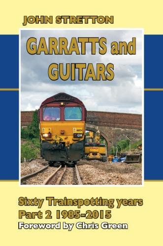 Garratts and Guitars Sixty Trainspotting Years: 1985-2015 Part 2 (Hardback)