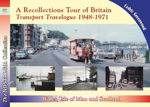 Cover A Recollections Tour of Britain: Wales the Isle of Man and Scotland Transport Travelogue 1948 - 1971 - Recollections 71