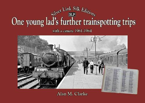 One Young Lads Further Trainspotting Trips with a camera1961-1964 (Hardback)