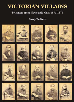 Victorian Villains: Prisoners from Newcastle Gaol 1871-1873 (Paperback)