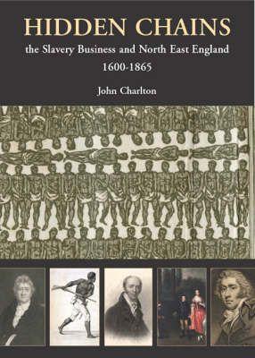 Hidden Chains: The Slavery Business and North East England (Paperback)