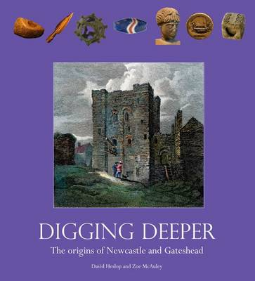 Digging Deeper: The Origins of Newcastle and Gateshead (Paperback)