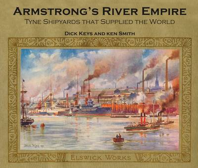 Armstrong's River Empire: Tyne Shipyards That Supplied the World (Paperback)