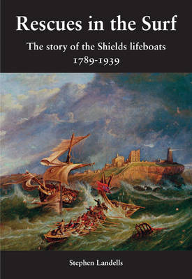 Rescues in the Surf: The Story of the Shields Lifeboats (Paperback)