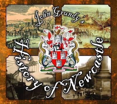 John Grundy's History of Newcastle (Hardback)