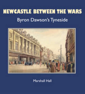 Newcastle Between the Wars: Byron Dawson's Tyneside (Paperback)