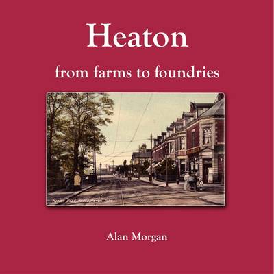 Heaton from Farms to Foundries (Paperback)