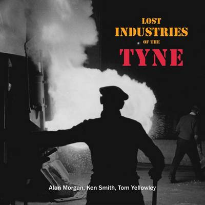 Lost Industries of the Tyne (Paperback)
