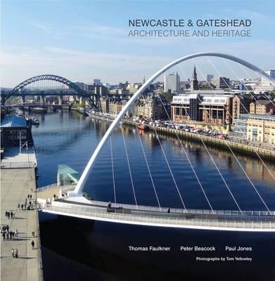 Newcastle and Gateshead: Architecture and Heritage (Hardback)