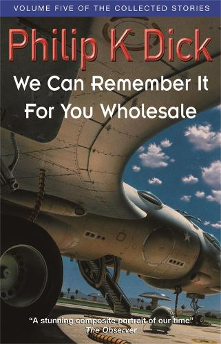 We Can Remember It For You Wholesale: Volume Five Of The Collected Stories (Paperback)