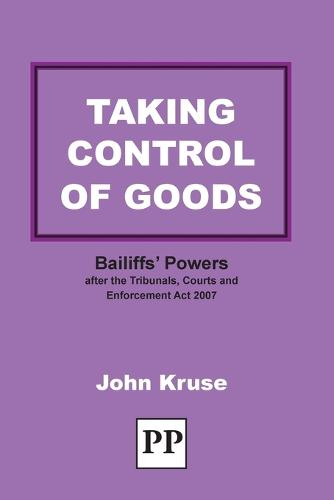 Taking Control of Goods: Bailiffs' Powers After the Tribunals, Courts and Enforcement Act 2007 (Paperback)
