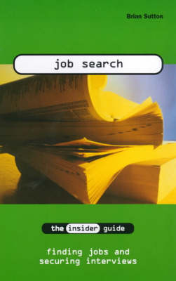 Job Search: The Insider Guide to Finding Jobs and Securing Interviews - INSIDER Guides (Paperback)