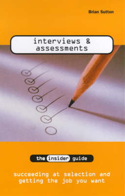 Interviews and Assessments: The Insider Guide to Succeeding at Selection and Getting the Job You Want - INSIDER Guides (Paperback)
