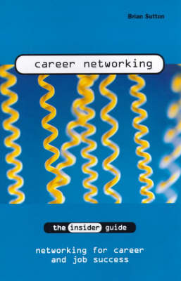 Career Networking: The Insider Guide to Networking for Career and Job Success - INSIDER Guides (Paperback)