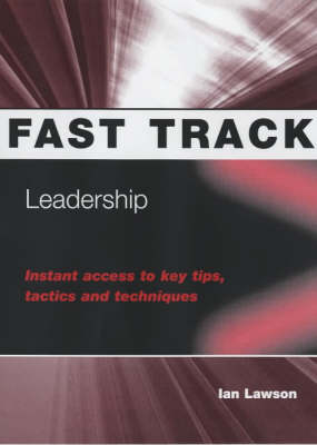 Leadership: Instant Access to Key Tips, Tactics and Techniques - Fast Track S. (Paperback)