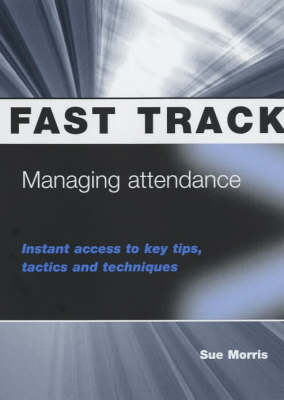 Managing Attendance: Instant Access to Key Tips, Tactics and Techniques - Fast Track S. (Paperback)