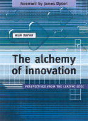 The Alchemy of Innovation: Perspectives from the Leading Edge (Paperback)