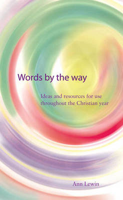 Words by the Way: Ideas and Resources for Use Throughout the Christian Year (Paperback)
