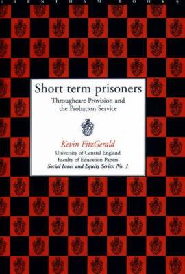 Short Term Prisoners: Throughcare Provision and the Probation Service - University of Central England Faculty of Education Papers: Social Issues & Equity S. No. 1. (Paperback)