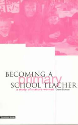 Becoming a Primary School Teacher: A Study of Mature Women (Paperback)