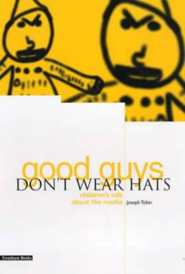 Good Guys Don't Wear Hats: Children's Talk About the Media (Paperback)