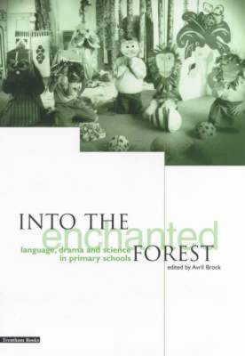 Into the Enchanted Forest: Language, Drama and Science in Primary Schools (Paperback)