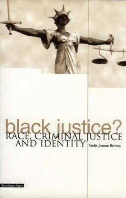 Black Justice?: Race, Criminal Justice and Identity (Paperback)