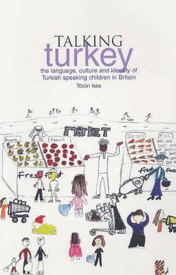 Talking Turkey: The Language, Culture and Identity of Turkish Speaking Children in Britain (Paperback)