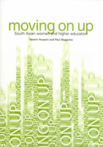 Moving on Up: South Asian Women and Higher Education (Paperback)