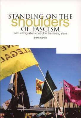 Standing on the Shoulders of Fascism: From Immigration Control to the Strong State (Paperback)