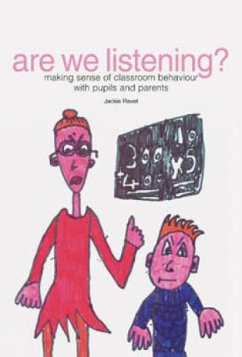 Are We Listening?: Making Sense of Classroom Behaviour with Pupils and Parents (Paperback)