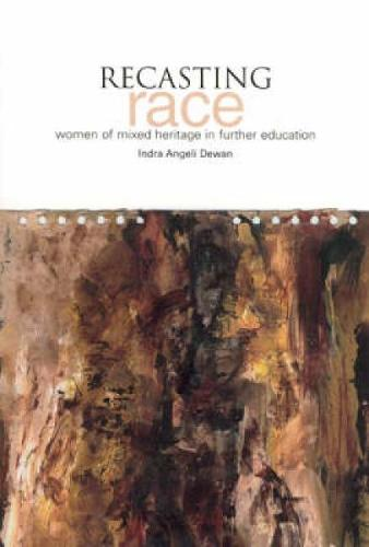 Recasting Race: Women of Mixed Heritage in Further Education (Paperback)